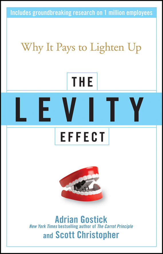 Adrian  Gostick The Levity Effect. Why it Pays to Lighten Up mandeep kaur kanwarpreet singh and inderpreet singh ahuja analyzing synergic effect of tqm tpm paradigms on business performance
