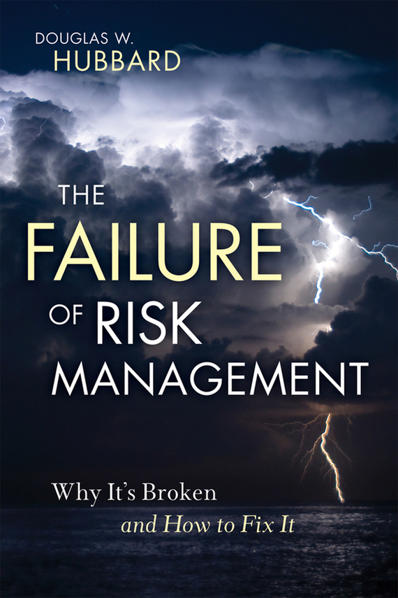 Douglas Hubbard W. The Failure of Risk Management. Why It's Broken and How to Fix It