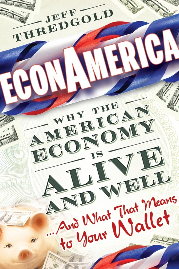 Jeff  Thredgold EconAmerica. Why the American Economy is Alive and Well... And What That Means to Your Wallet stone b the everything store jeff bezos and the age of amazon