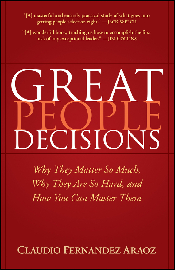 Claudio  Fernandez-Araoz Great People Decisions. Why They Matter So Much, Why They are So Hard, and How You Can Master Them like a virgin secrets they won t teach you at business school