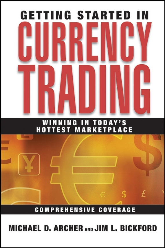 Michael Archer D. Getting Started in Currency Trading. Winning in Today's Hottest Marketplace ISBN: 9780471738336