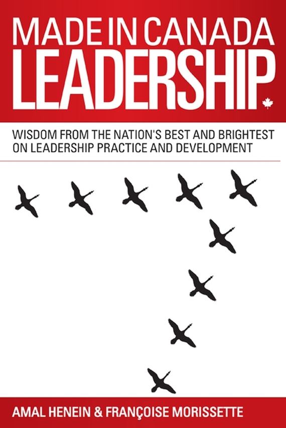 Amal Henein Made in Canada Leadership. Wisdom from the Nation's Best and Brightest on the Art and Practice of Leadership from crisis to stability leadership at a christian college