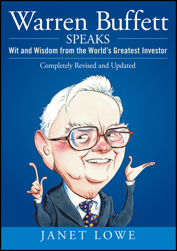 Janet Lowe Warren Buffett Speaks. Wit and Wisdom from the World's Greatest Investor