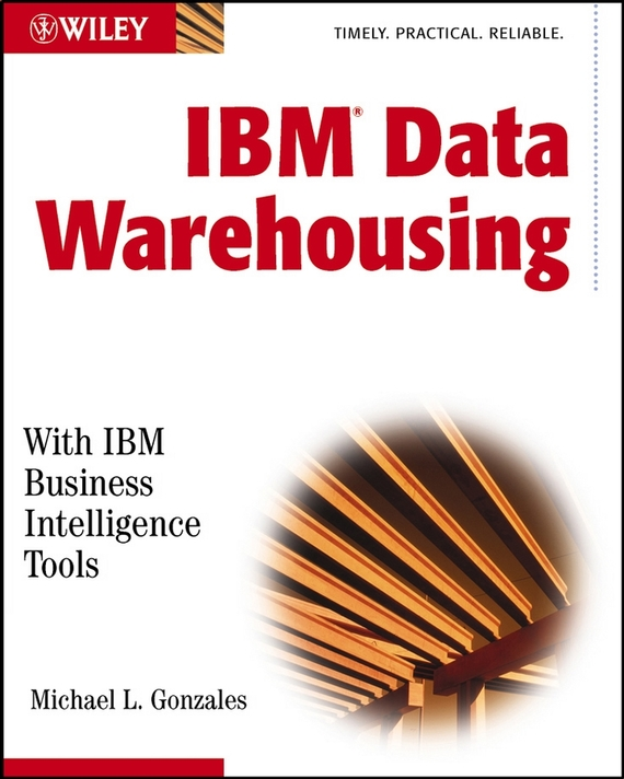 Michael Gonzales L. IBM Data Warehousing. with IBM Business Intelligence Tools bill schmarzo big data mba driving business strategies with data science