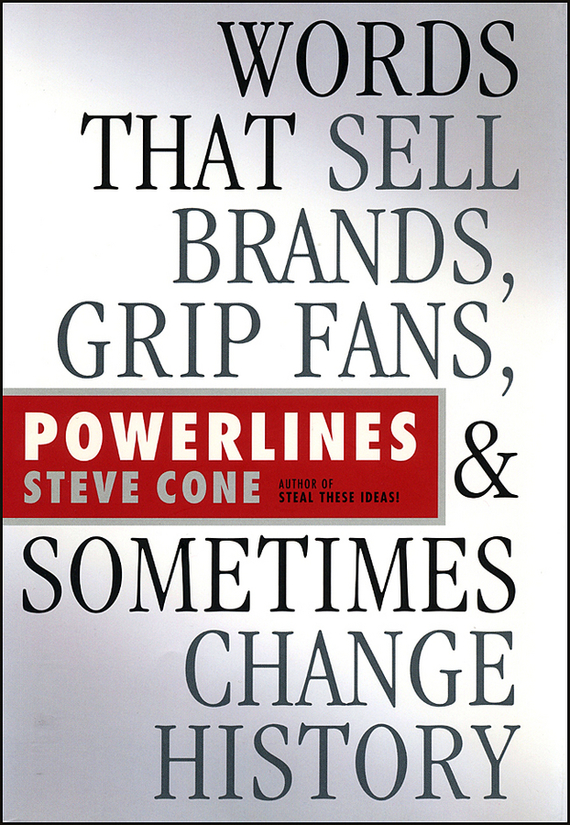 Steve Cone Powerlines. Words That Sell Brands, Grip Fans, and Sometimes Change History ISBN: 9780470883280 steve cone steal these ideas marketing secrets that will make you a star