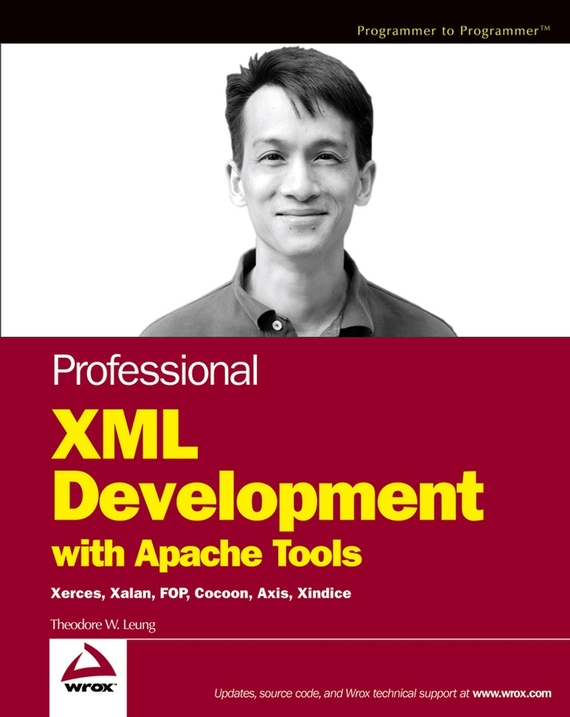 Theodore Leung W. Professional XML Development with Apache Tools. Xerces, Xalan, FOP, Cocoon, Axis, Xindice michael fitzgerald building b2b applications with xml a resource guide