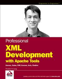 Theodore Leung W. - Professional XML Development with Apache Tools. Xerces, Xalan, FOP, Cocoon, Axis, Xindice