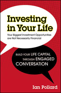 Ian  Pollard - Investing in Your Life. Your Biggest Investment Opportunities are Not Necessarily Financial