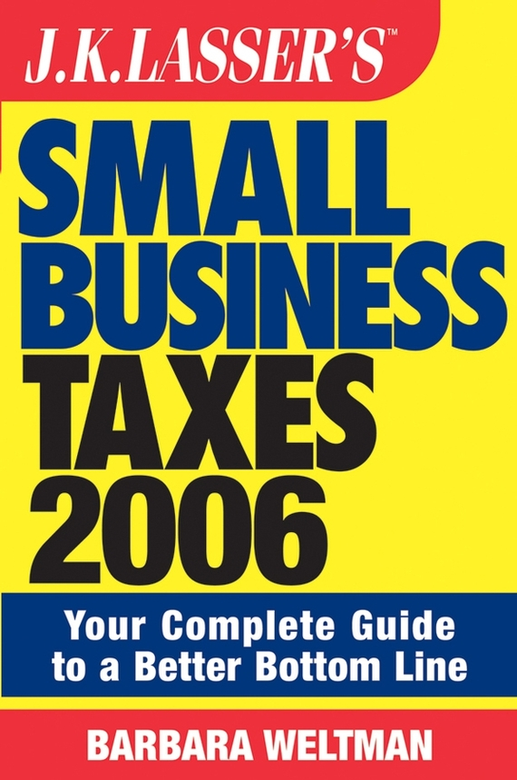 Barbara Weltman JK Lasser's Small Business Taxes 2006. Your Complete Guide to a Better Bottom Line eric tyson small business taxes for dummies