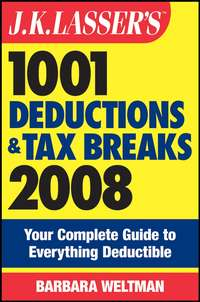 Barbara  Weltman - J.K. Lasser's 1001 Deductions and Tax Breaks 2008. Your Complete Guide to Everything Deductible