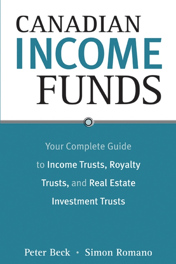Peter Beck Canadian Income Funds. Your Complete Guide to Income Trusts, Royalty Trusts and Real Estate Investment Trusts moorad choudhry fixed income securities and derivatives handbook