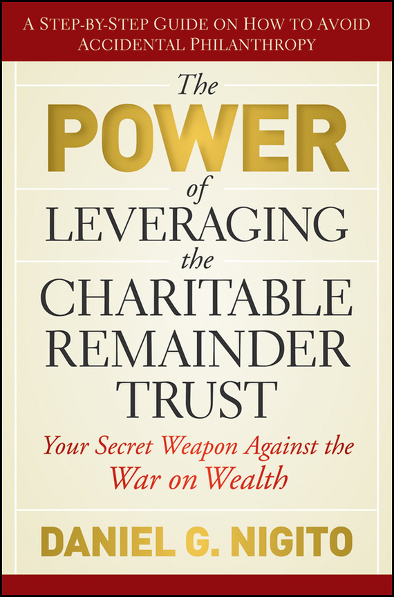 Daniel  Nigito The Power of Leveraging the Charitable Remainder Trust. Your Secret Weapon Against the War on Wealth emmett cox retail analytics the secret weapon