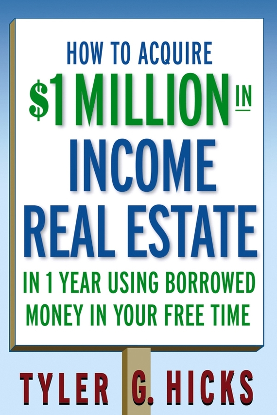 Tyler Hicks G. How to Acquire $1-million in Income Real Estate in One Year Using Borrowed Money in Your Free Time service quality delivery in real estate agency in lagos metropolis