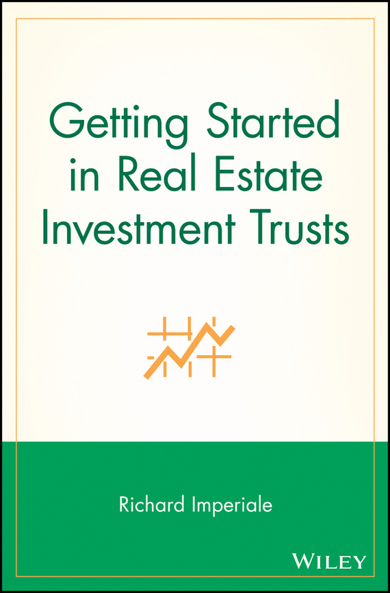 Richard Imperiale Getting Started in Real Estate Investment Trusts gary grabel wealth opportunities in commercial real estate management financing and marketing of investment properties