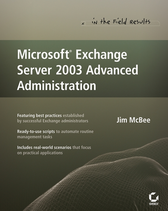 Jim McBee Microsoft Exchange Server 2003 Advanced Administration ISBN: 9780470056561