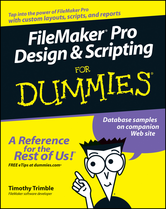 Timothy  Trimble. FileMaker Pro Design and Scripting For Dummies
