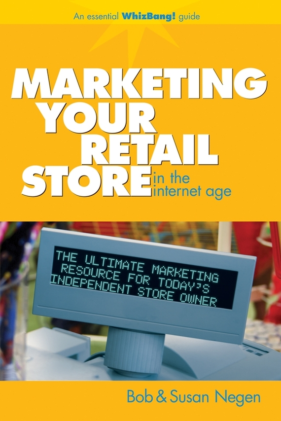 Bob  Negen Marketing Your Retail Store in the Internet Age bob negen marketing your retail store in the internet age