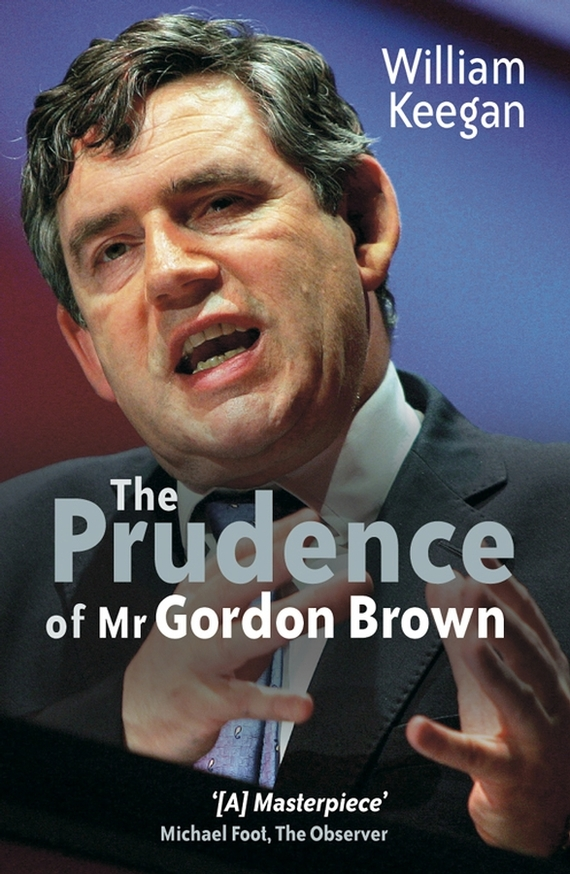 William  Keegan The Prudence of Mr. Gordon Brown the failure of economic nationalism in slovenia s transition