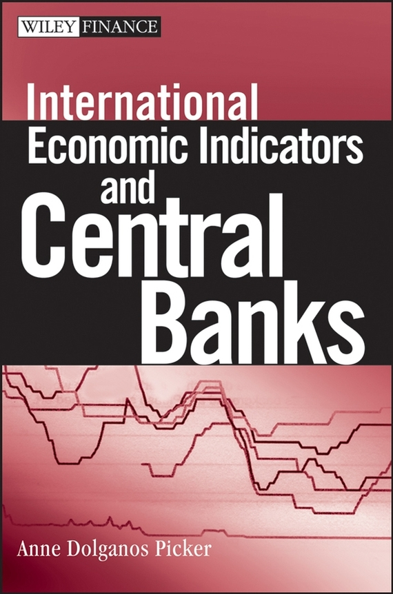 Anne Picker Dolganos International Economic Indicators and Central Banks michael griffis economic indicators for dummies