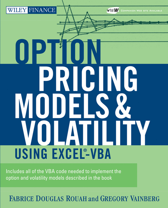 Gregory  Vainberg Option Pricing Models and Volatility Using Excel-VBA pierino ursone how to calculate options prices and their greeks exploring the black scholes model from delta to vega