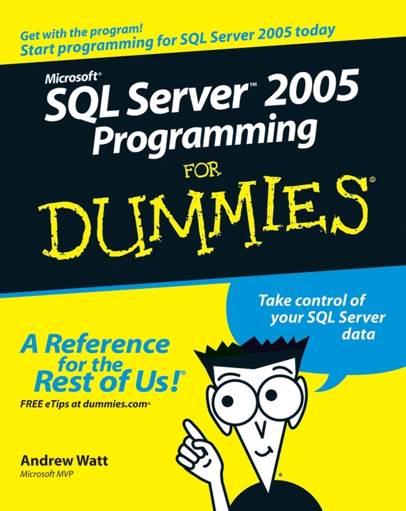 Andrew Watt Microsoft SQL Server 2005 Programming For Dummies darril gibson microsoft sql server 2008 all in one desk reference for dummies