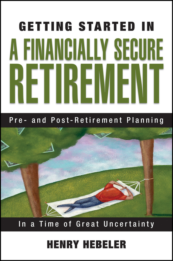 Henry Hebeler K. Getting Started in A Financially Secure Retirement sherwood neiss getting started with crowdfund investing in a day for dummies