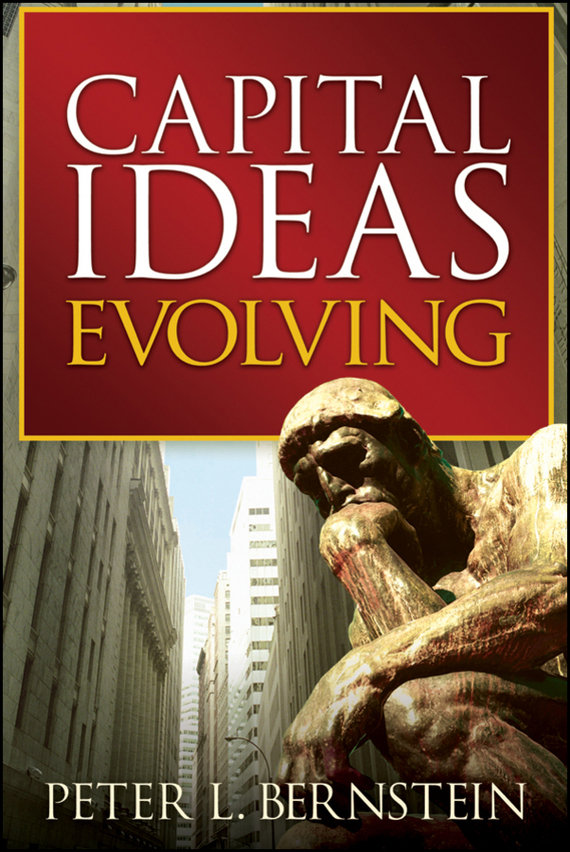 Peter L. Bernstein Capital Ideas Evolving charles d ellis capital the story of long term investment excellence
