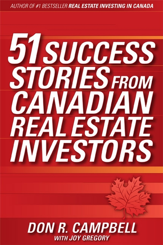 Don Campbell R. 51 Success Stories from Canadian Real Estate Investors than merrill the real estate wholesaling bible the fastest easiest way to get started in real estate investing