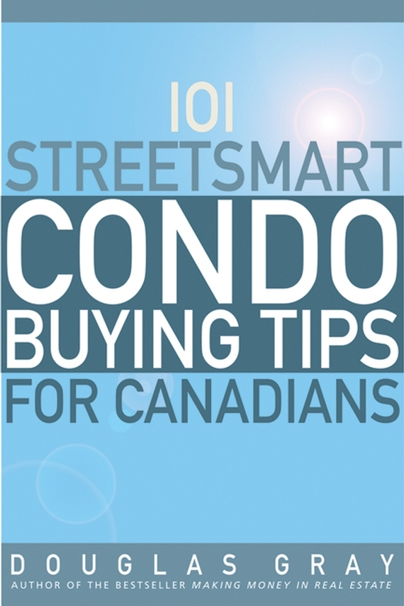 Douglas Gray 101 Streetsmart Condo Buying Tips for Canadians брызговики передние novline autofamily fiat doblo 2014