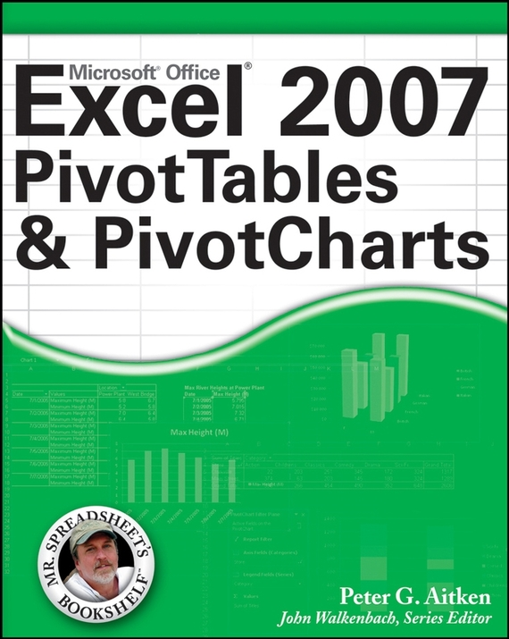 Peter Aitken G. Excel 2007 PivotTables and PivotCharts robert hillard information driven business how to manage data and information for maximum advantage