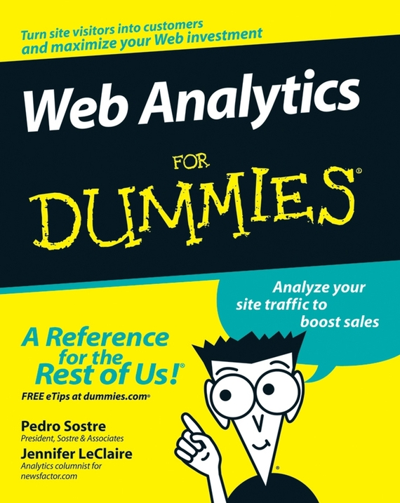 Pedro  Sostre Web Analytics For Dummies avinash kaushik web analytics 2 0 the art of online accountability and science of customer centricity