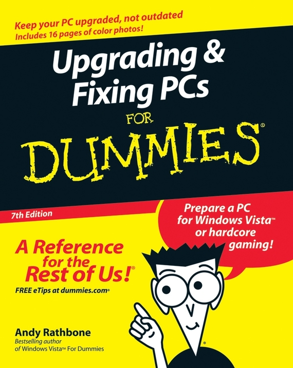 Andy  Rathbone. Upgrading and Fixing PCs For Dummies