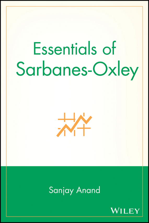 Sanjay Anand Essentials of Sarbanes-Oxley paul ali international corporate governance after sarbanes oxley