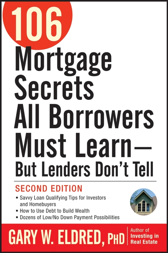 Gary Eldred W. 106 Mortgage Secrets All Borrowers Must Learn - But Lenders Don't Tell gary grabel wealth opportunities in commercial real estate management financing and marketing of investment properties