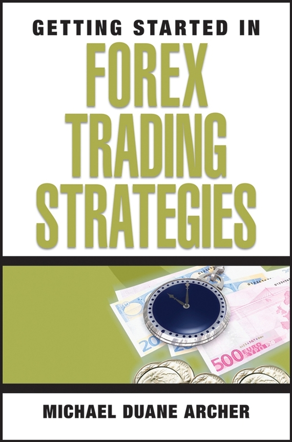 Michael Archer D. Getting Started in Forex Trading Strategies sherwood neiss getting started with crowdfund investing in a day for dummies