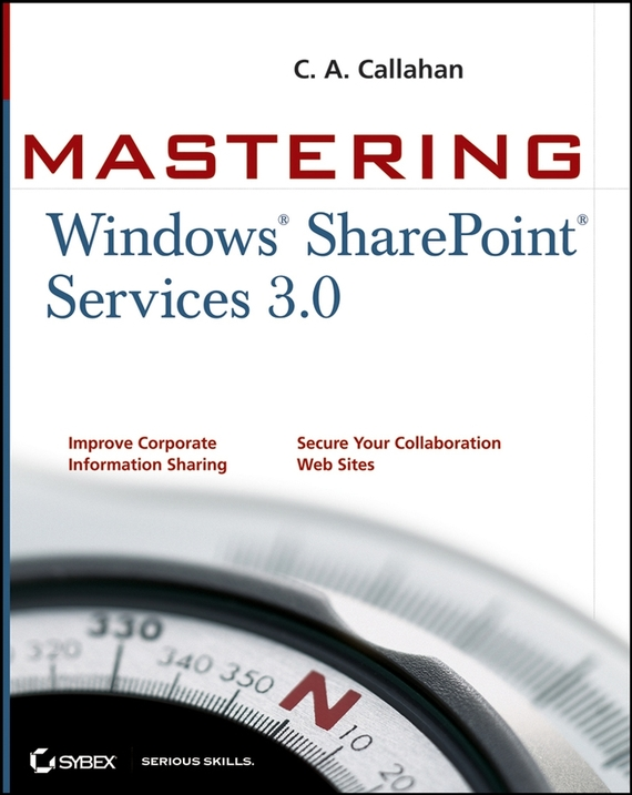 C. Callahan A. Mastering Windows SharePoint Services 3.0 richard mansfield mastering vba for microsoft office 2016
