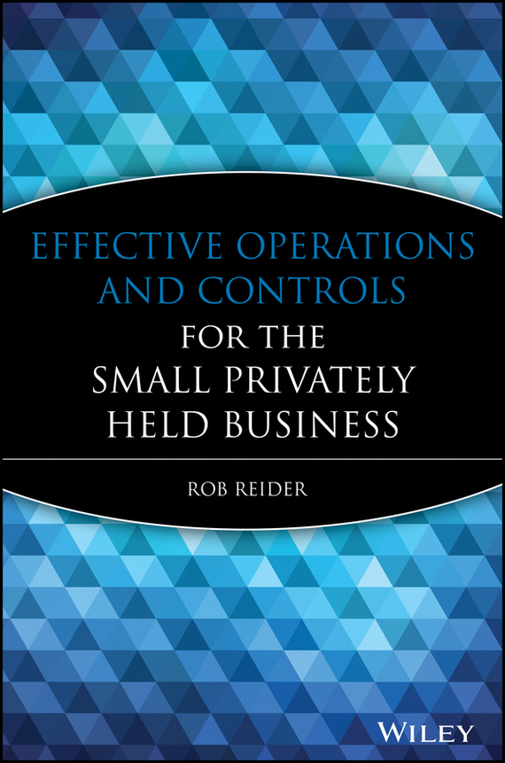 Rob Reider Effective Operations and Controls for the Small Privately Held Business brad miser mobileme for small business portable genius