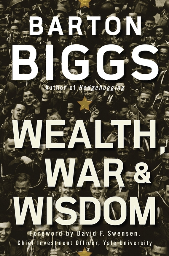 Barton Biggs Wealth, War and Wisdom norbert mindel m wealth management in the new economy investor strategies for growing protecting and transferring wealth