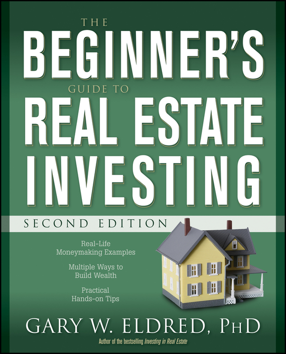 Gary Eldred W. The Beginner's Guide to Real Estate Investing wendy patton making hard cash in a soft real estate market find the next high growth emerging markets buy new construction at big discounts uncover hidden properties raise private funds when bank lending is tight