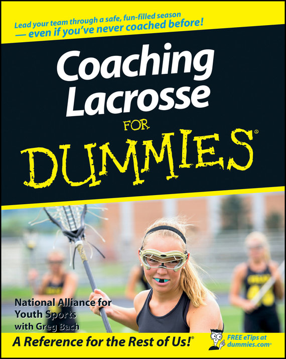 Greg  Bach. Coaching Lacrosse For Dummies