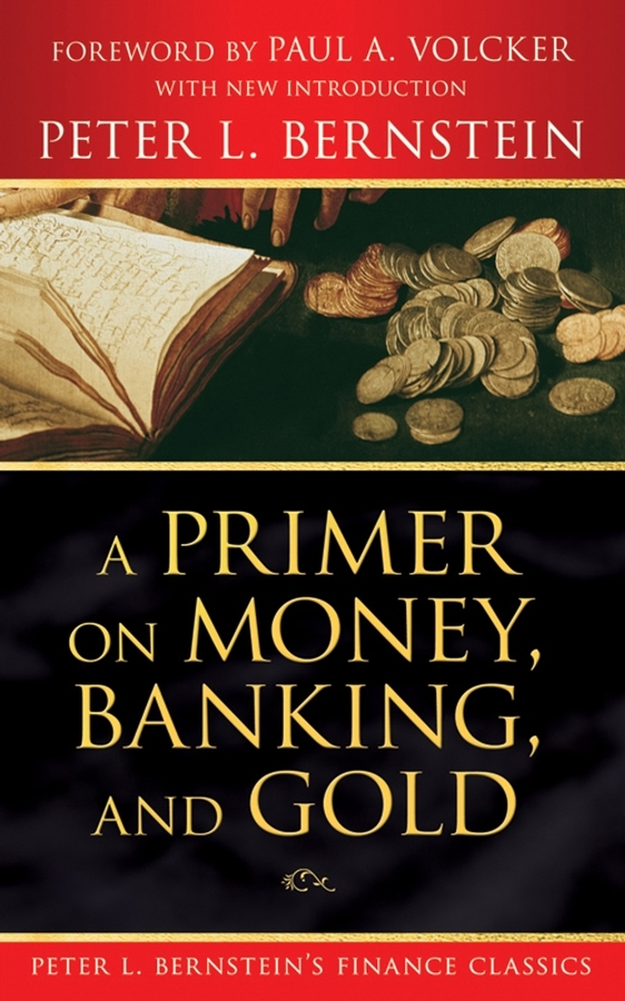 Peter L. Bernstein A Primer on Money, Banking, and Gold (Peter L. Bernstein's Finance Classics) money laundering control and banks part 1
