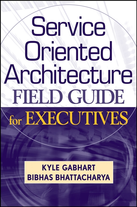 цены Kyle  Gabhart Service Oriented Architecture Field Guide for Executives