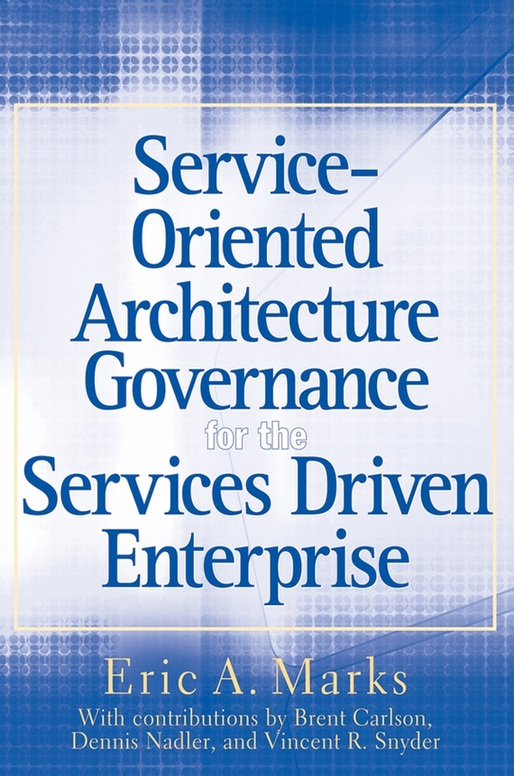 Eric Marks A. Service-Oriented Architecture (SOA) Governance for the Services Driven Enterprise eric marks a service oriented architecture soa governance for the services driven enterprise