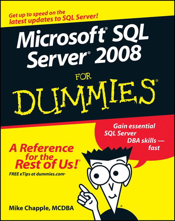Mike Chapple Microsoft SQL Server 2008 For Dummies mcsa mcse mcdba self–pased training kit – microsoft sql server 2000 system administration exam 70–228 2e