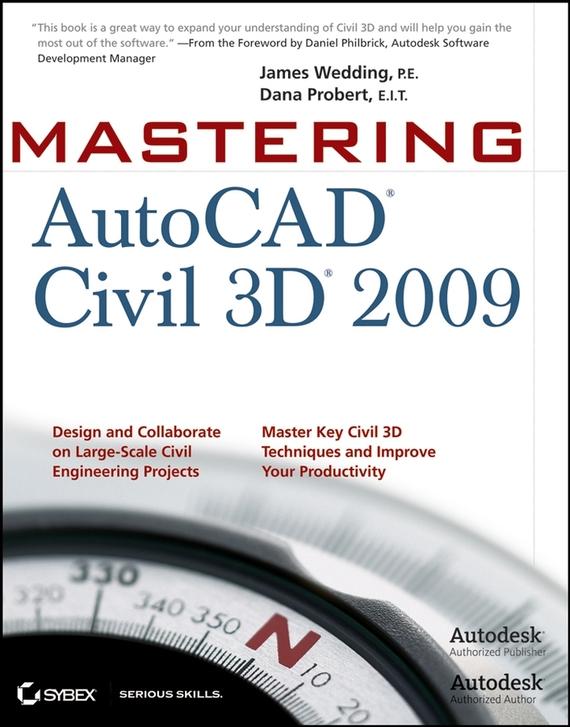 Dana  Probert Mastering AutoCAD Civil 3D 2009 чэпел э autocad civil 3d 2013 официальный учебный курс