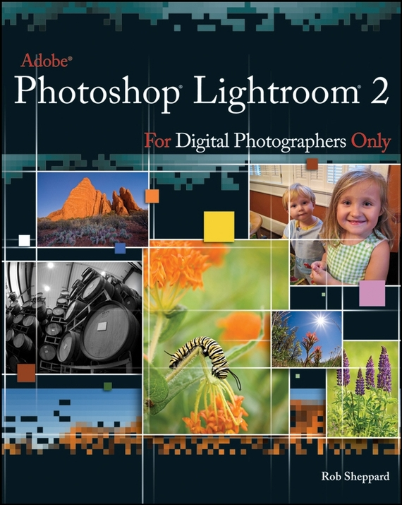 Rob  Sheppard Adobe Photoshop Lightroom 2 for Digital Photographers Only rob allen 2 зацепа
