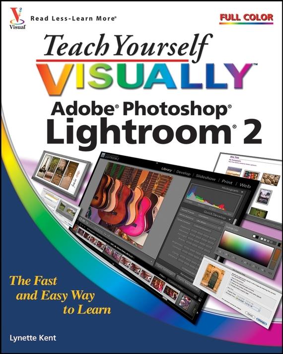 Lynette  Kent Teach Yourself VISUALLY Adobe Photoshop Lightroom 2 barbara boyd teach yourself visually powerpoint 2016