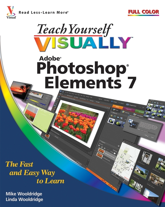 Mike  Wooldridge Teach Yourself VISUALLY Photoshop Elements 7 barbara obermeier photoshop elements 2018 for dummies