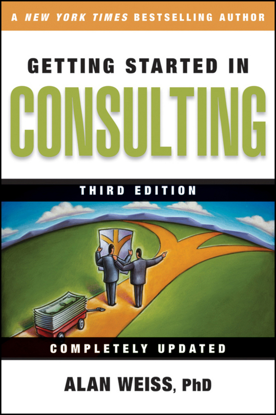 Alan Weiss Getting Started in Consulting ISBN: 9780470454978 jim hornickel negotiating success tips and tools for building rapport and dissolving conflict while still getting what you want