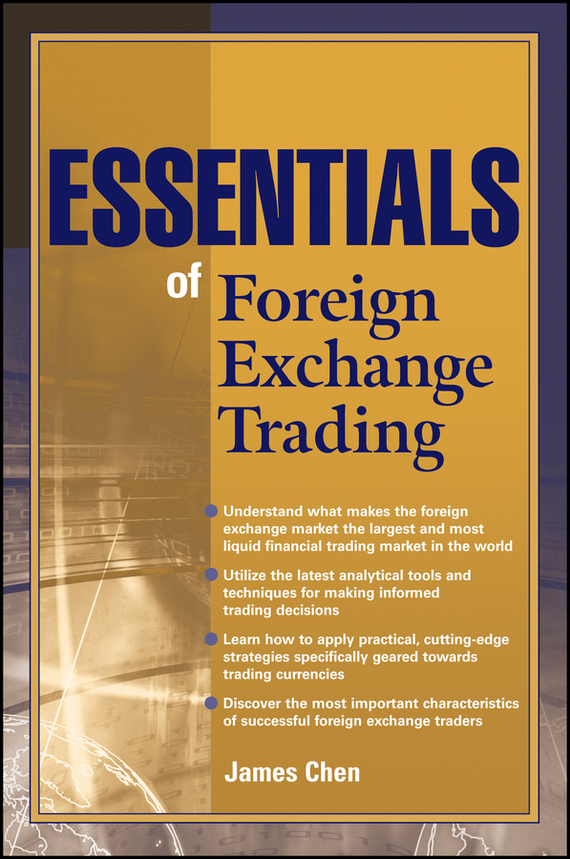 James  Chen Essentials of Foreign Exchange Trading цена
